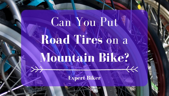 Can You Put Road Tires on a Mountain Bike