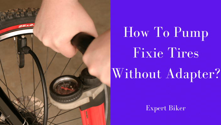 How To Pump Fixie Tires Without Adapters