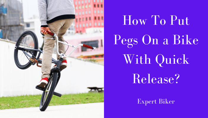 How to Put Pegs on a Bike with Quick Release