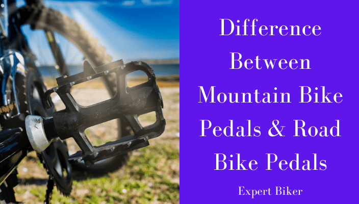 Difference between Mountain Bike Pedals and Road Bike Pedals