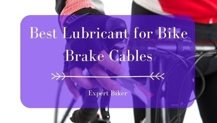 Best Lubricant for Bike Brake Cables